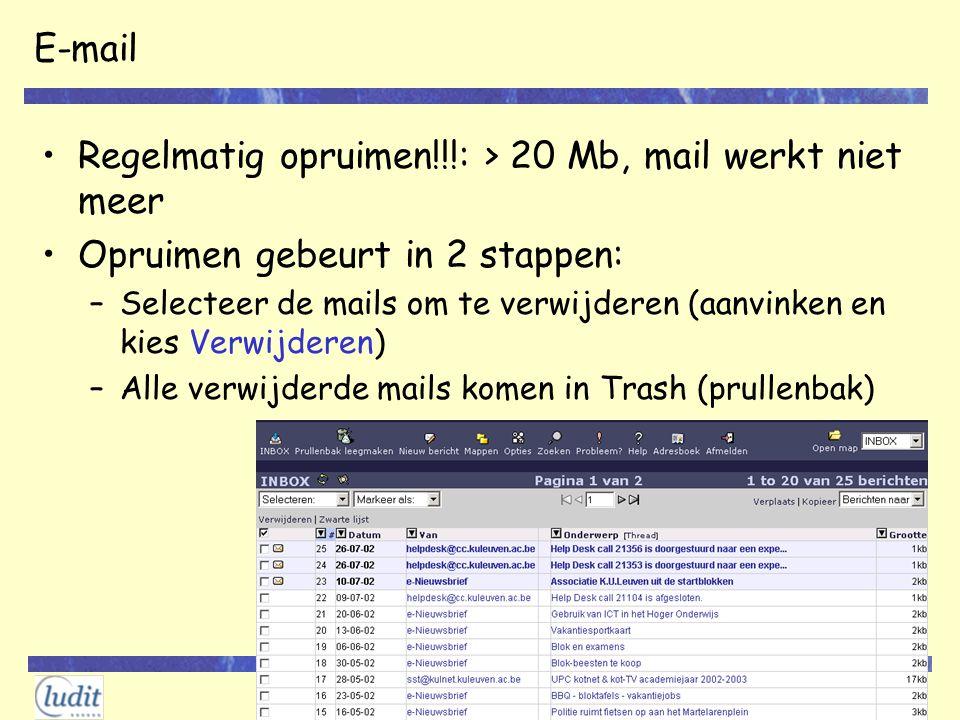 2002 E-mail Regelmatig opruimen!!!: > 20 Mb, mail werkt niet meer Opruimen gebeurt in 2 stappen: –Selecteer de mails om te verwijderen (aanvinken en k