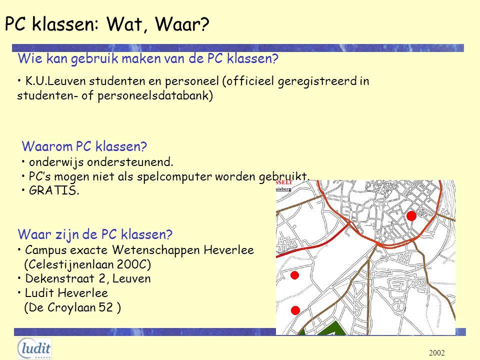 2002 PC klassen: Wat, Waar? Wie kan gebruik maken van de PC klassen? K.U.Leuven studenten en personeel (officieel geregistreerd in studenten- of perso