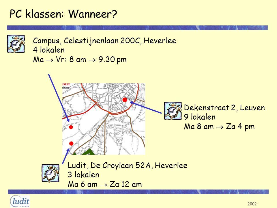 2002 PC klassen: Wanneer? Dekenstraat 2, Leuven 9 lokalen Ma 8 am  Za 4 pm Campus, Celestijnenlaan 200C, Heverlee 4 lokalen Ma  Vr: 8 am  9.30 pm L