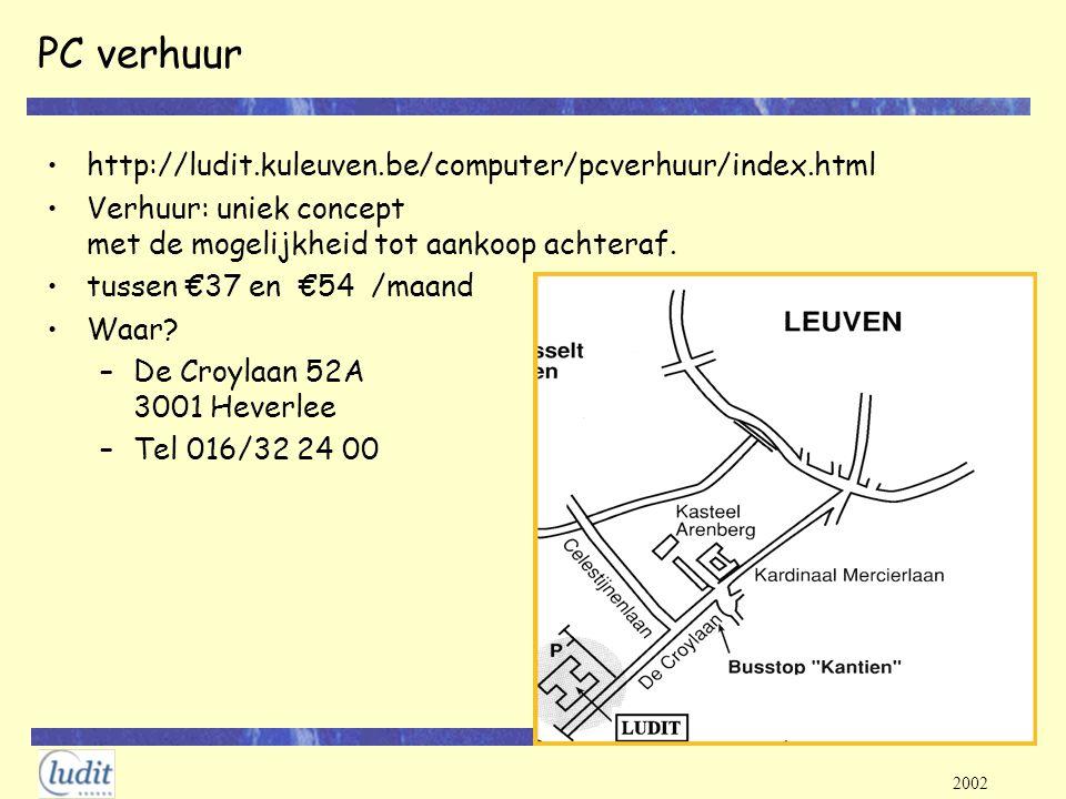 2002 PC verhuur http://ludit.kuleuven.be/computer/pcverhuur/index.html Verhuur: uniek concept met de mogelijkheid tot aankoop achteraf. tussen €37 en