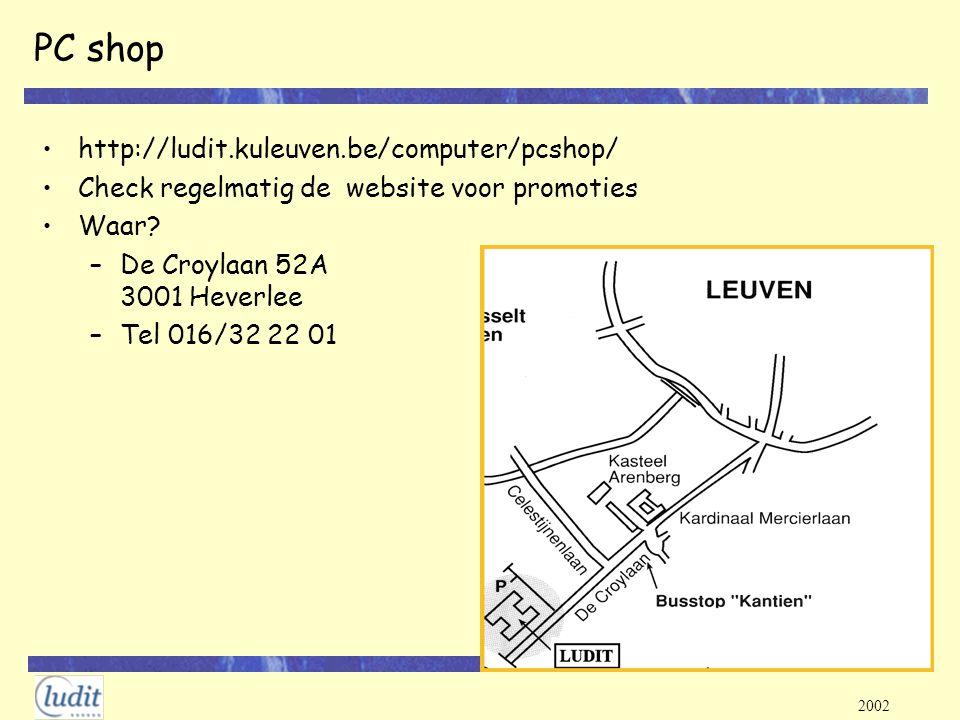 2002 PC shop http://ludit.kuleuven.be/computer/pcshop/ Check regelmatig de website voor promoties Waar? –De Croylaan 52A 3001 Heverlee –Tel 016/32 22