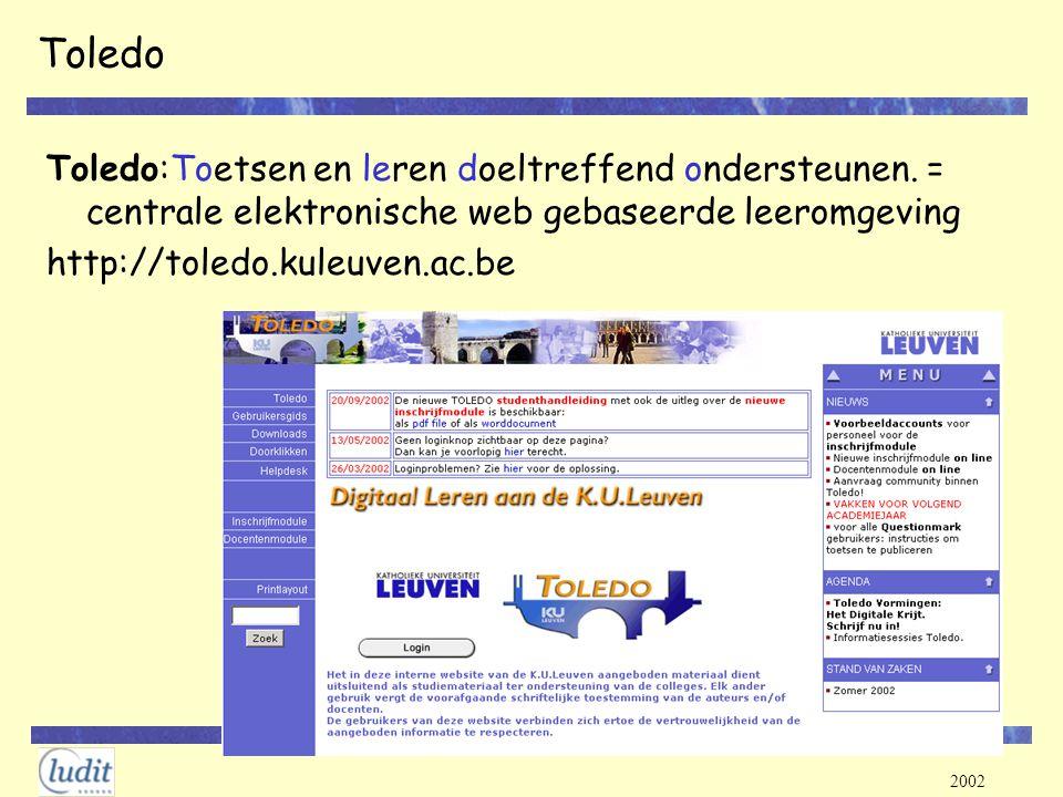 2002 Toledo Toledo:Toetsen en leren doeltreffend ondersteunen. = centrale elektronische web gebaseerde leeromgeving http://toledo.kuleuven.ac.be