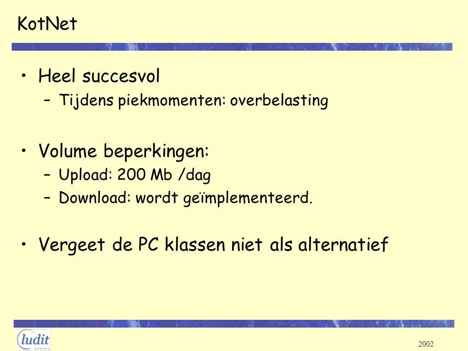 2002 KotNet Heel succesvol –Tijdens piekmomenten: overbelasting Volume beperkingen: –Upload: 200 Mb /dag –Download: wordt geïmplementeerd. Vergeet de