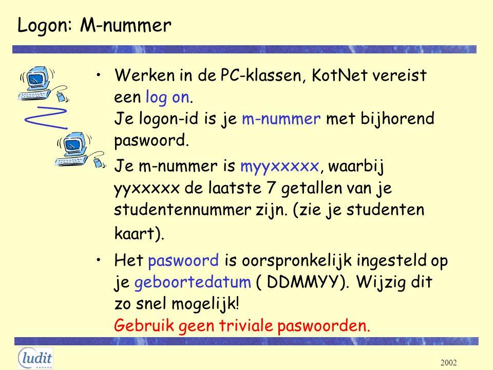 2002 Logon: M-nummer Werken in de PC-klassen, KotNet vereist een log on. Je logon-id is je m-nummer met bijhorend paswoord. Je m-nummer is myyxxxxx, w