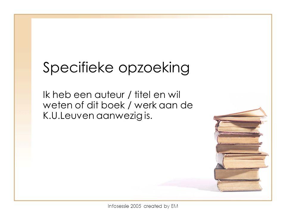 Specifieke opzoeking Ik heb een auteur / titel en wil weten of dit boek / werk aan de K.U.Leuven aanwezig is.