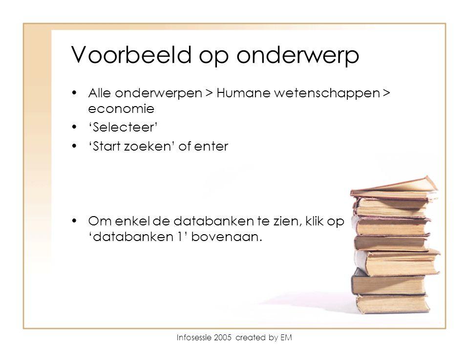 Infosessie 2005 created by EM Voorbeeld op onderwerp Alle onderwerpen > Humane wetenschappen > economie 'Selecteer' 'Start zoeken' of enter Om enkel de databanken te zien, klik op 'databanken 1' bovenaan.