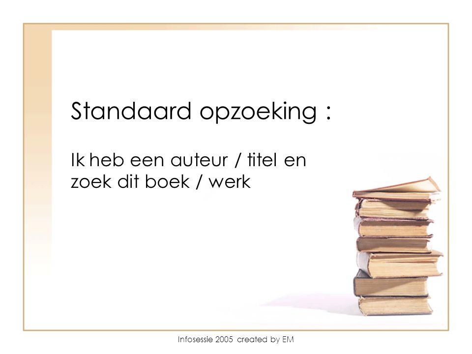 Infosessie 2005 created by EM Handige weetjes : * Met je studentenkaart mag je in onze bibliotheek 6 boeken ontlenen voor 2 weken, je kan ze max.