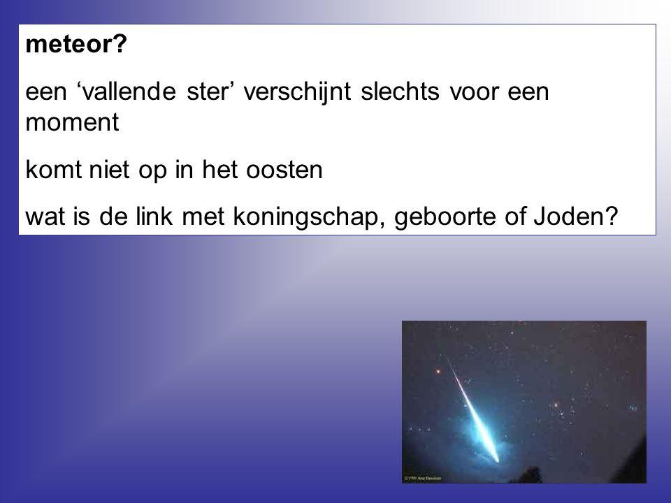 meteor? een 'vallende ster' verschijnt slechts voor een moment komt niet op in het oosten wat is de link met koningschap, geboorte of Joden?