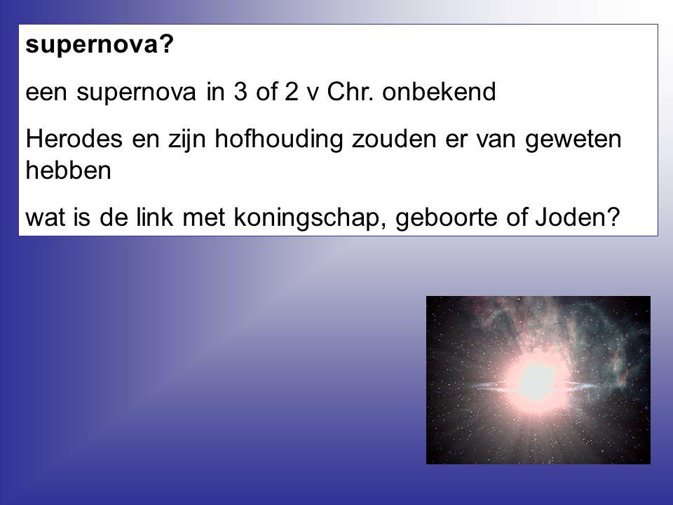 supernova? een supernova in 3 of 2 v Chr. onbekend Herodes en zijn hofhouding zouden er van geweten hebben wat is de link met koningschap, geboorte of