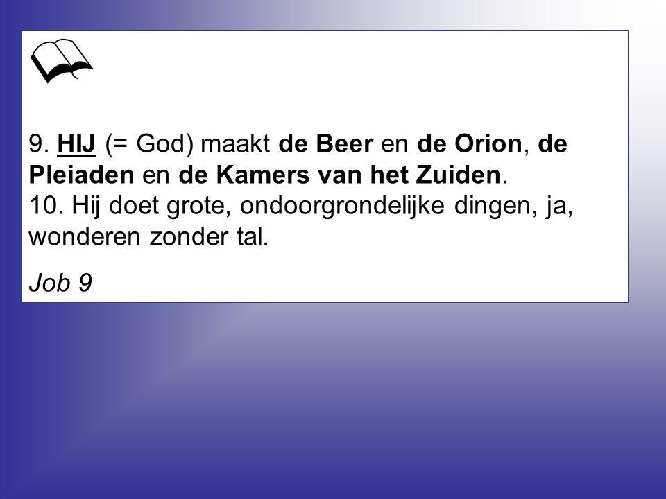 9.HIJ (= God) maakt de Beer en de Orion, de Pleiaden en de Kamers van het Zuiden.