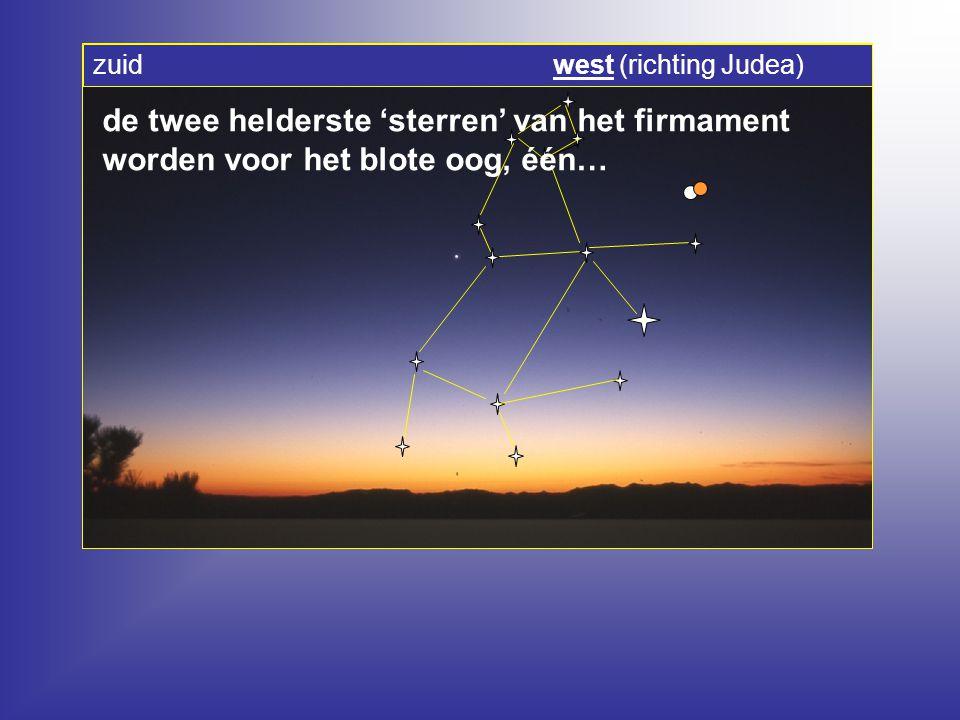 de twee helderste 'sterren' van het firmament worden voor het blote oog, één… zuid west (richting Judea)