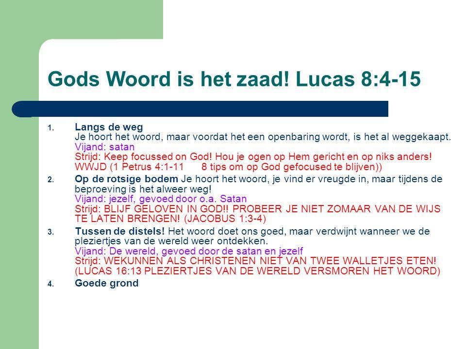Gods Woord is het zaad. Lucas 8:4-15 1.