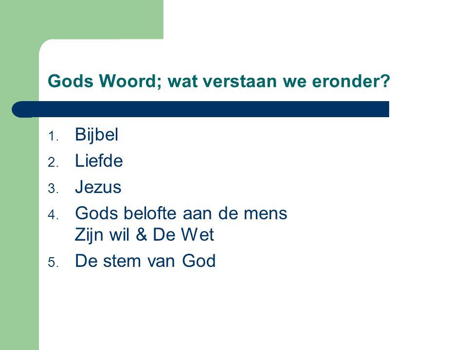 Gods Woord; wat verstaan we eronder.1. Bijbel 2. Liefde 3.