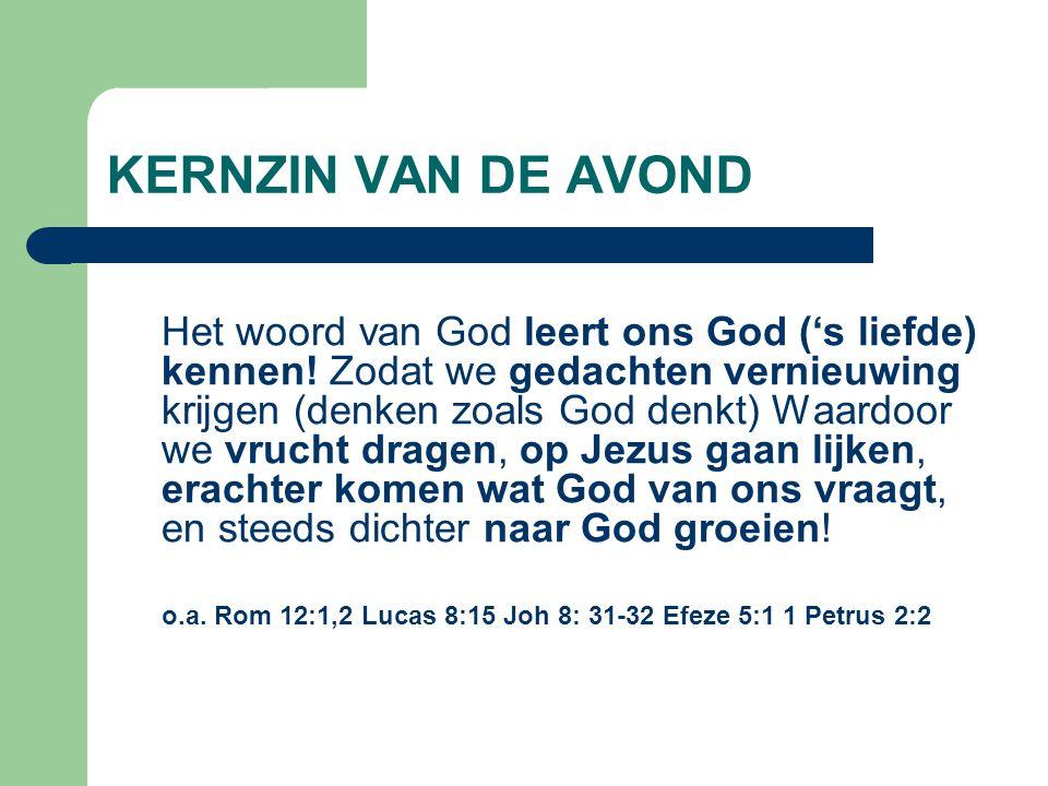 KERNZIN VAN DE AVOND Het woord van God leert ons God ('s liefde) kennen.