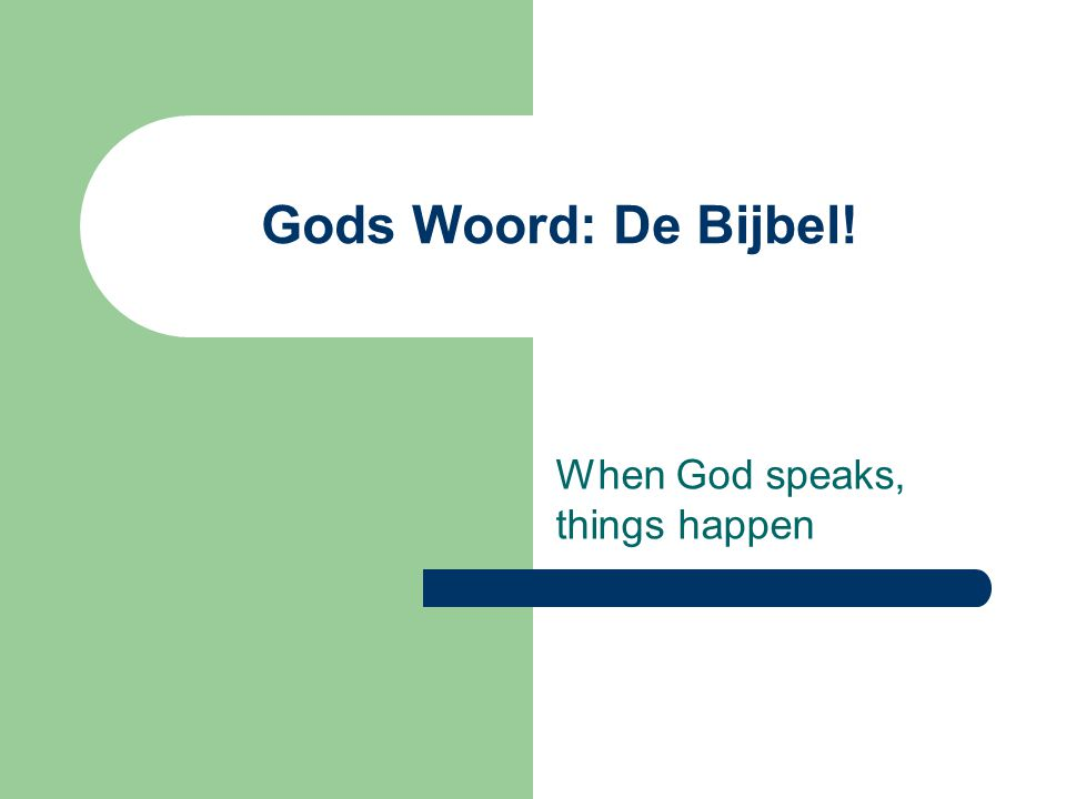 Gods Woord: De Bijbel! When God speaks, things happen