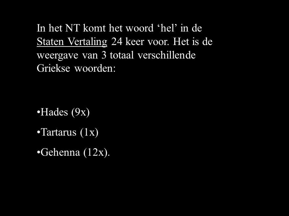 Hades (9x) Tartarus (1x) Gehenna (12x).