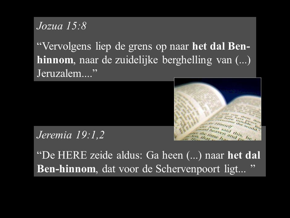 Jeremia 19:1,2 De HERE zeide aldus: Ga heen (...) naar het dal Ben-hinnom, dat voor de Schervenpoort ligt...