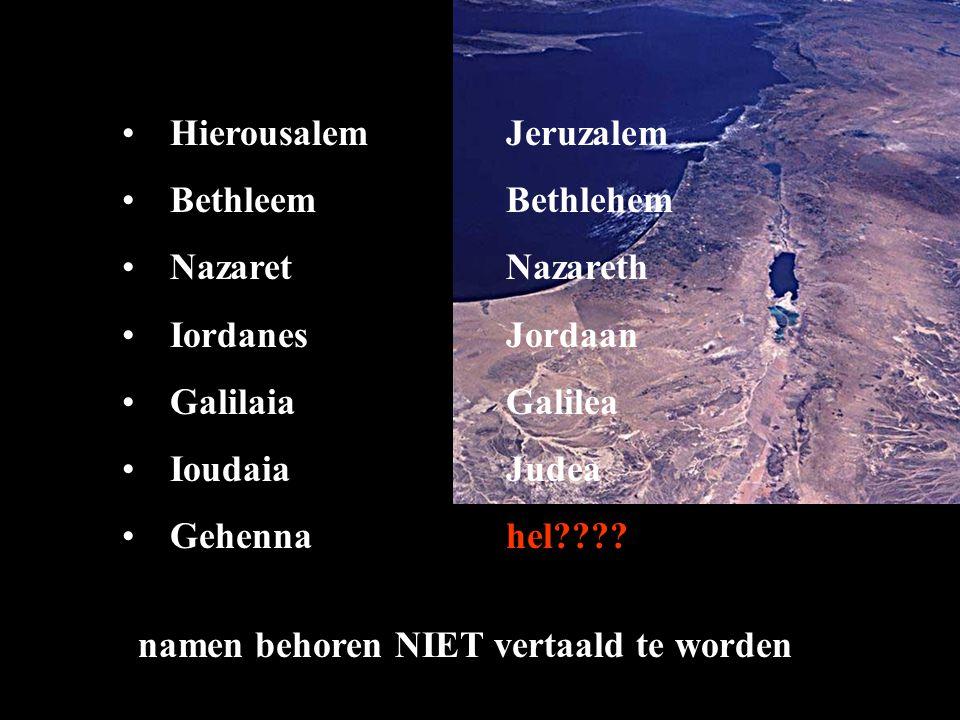 HierousalemJeruzalem Bethleem Bethlehem NazaretNazareth IordanesJordaan GalilaiaGalilea IoudaiaJudea Gehennahel???.