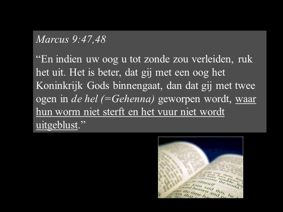 Marcus 9:47,48 En indien uw oog u tot zonde zou verleiden, ruk het uit.