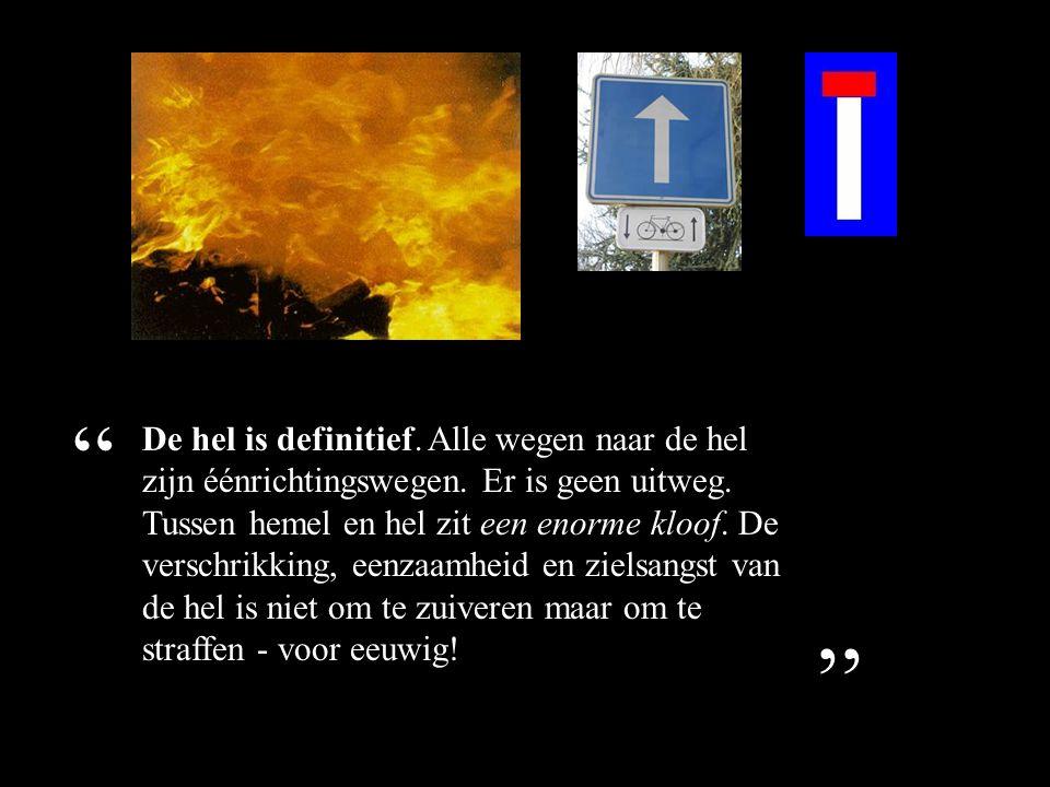 De hel is definitief.Alle wegen naar de hel zijn éénrichtingswegen.