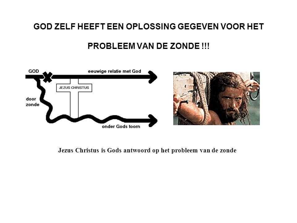 GOD ZELF HEEFT EEN OPLOSSING GEGEVEN VOOR HET PROBLEEM VAN DE ZONDE !!! Jezus Christus is Gods antwoord op het probleem van de zonde