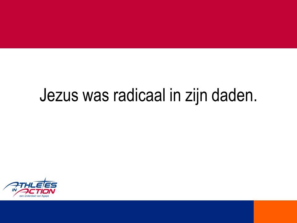 Jezus was radicaal in zijn daden.