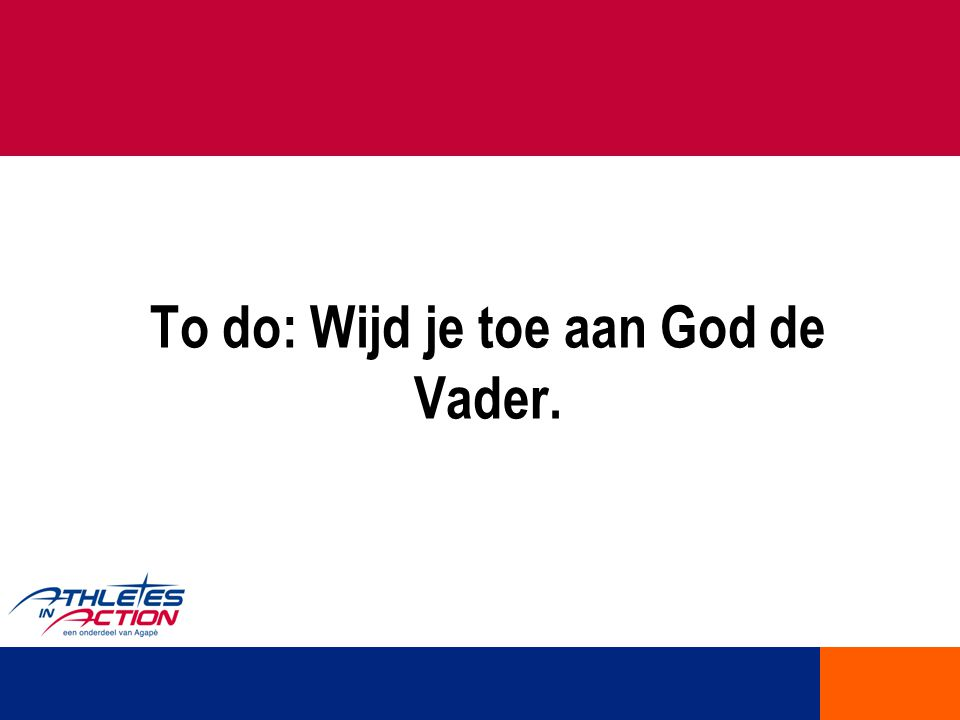 To do: Wijd je toe aan God de Vader.