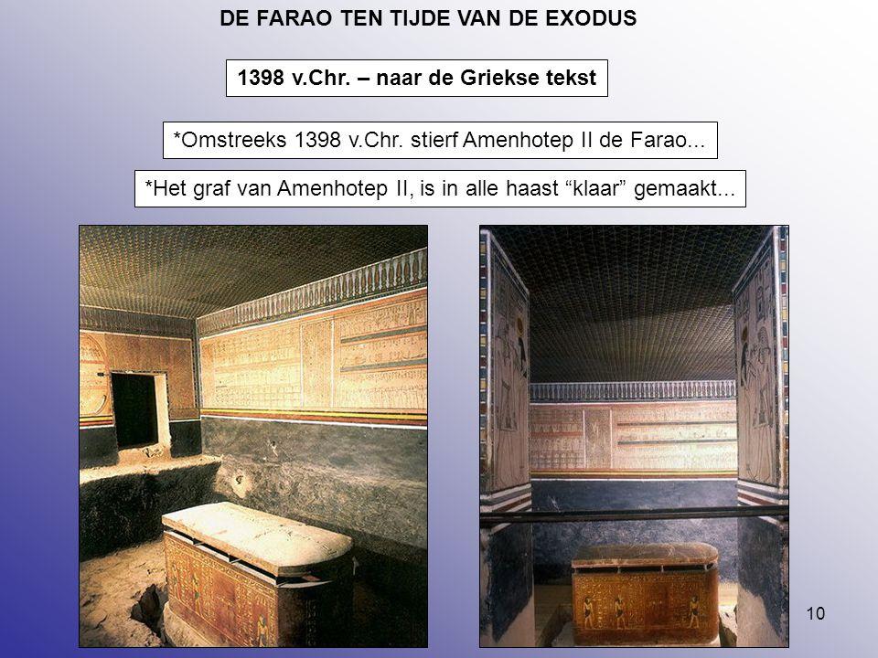 10 DE FARAO TEN TIJDE VAN DE EXODUS *Omstreeks 1398 v.Chr. stierf Amenhotep II de Farao... 1398 v.Chr. – naar de Griekse tekst *Het graf van Amenhotep