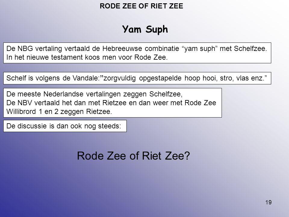 """19 RODE ZEE OF RIET ZEE Yam Suph De NBG vertaling vertaald de Hebreeuwse combinatie """"yam suph"""" met Schelfzee. In het nieuwe testament koos men voor Ro"""