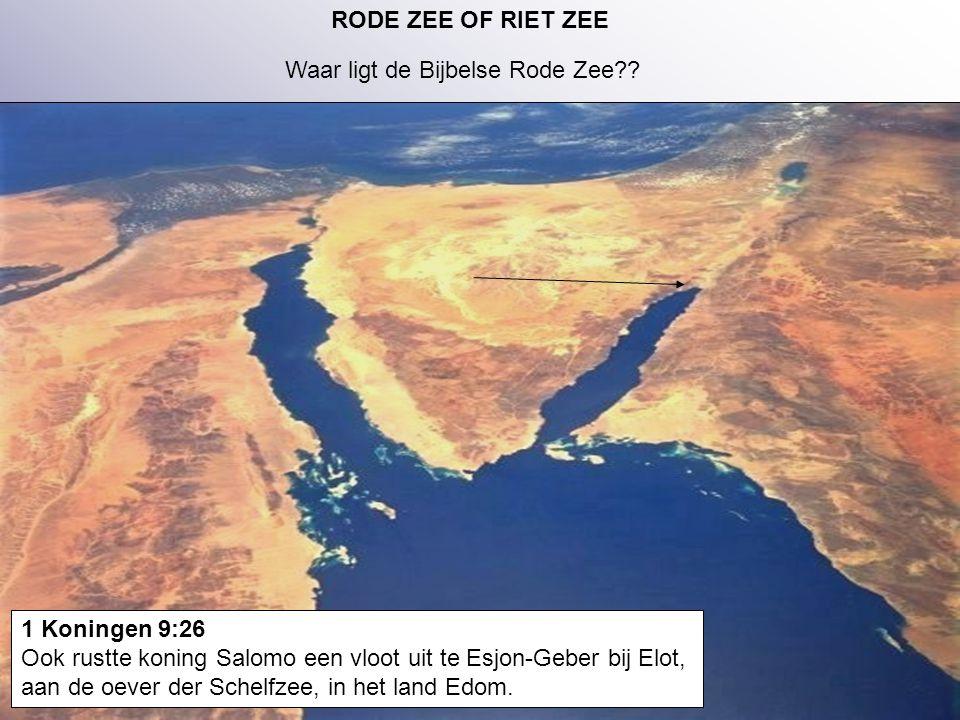 24 RODE ZEE OF RIET ZEE Waar ligt de Bijbelse Rode Zee?? 1 Koningen 9:26 Ook rustte koning Salomo een vloot uit te Esjon-Geber bij Elot, aan de oever