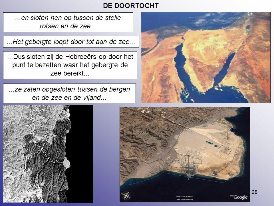 28 DE DOORTOCHT...en sloten hen op tussen de steile rotsen en de zee......Het gebergte loopt door tot aan de zee......Dus sloten zij de Hebreeërs op d