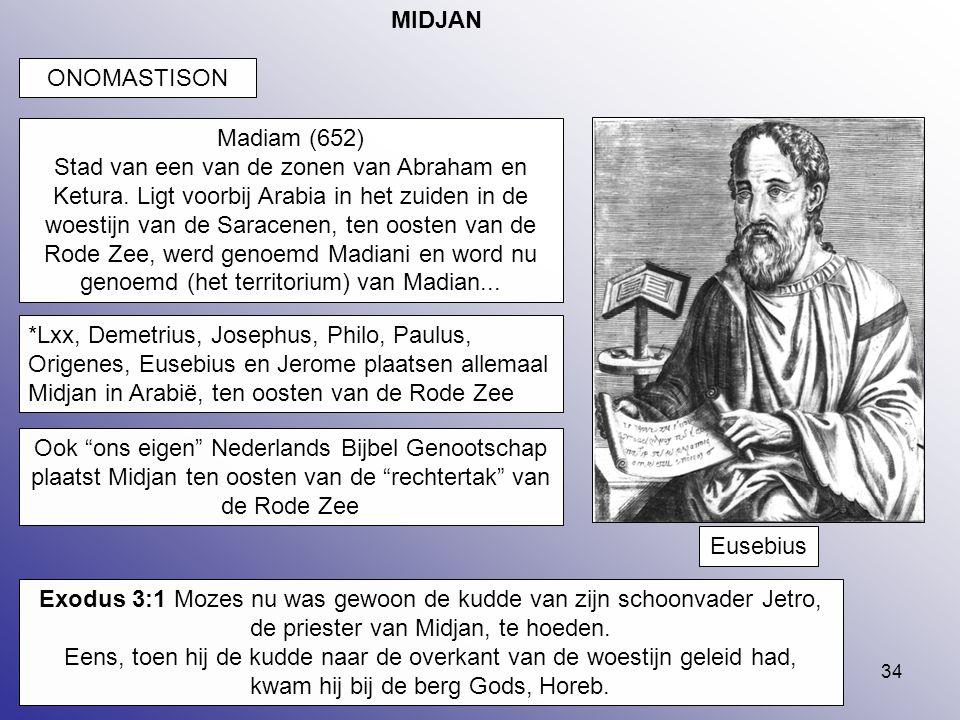 34 MIDJAN Exodus 3:1 Mozes nu was gewoon de kudde van zijn schoonvader Jetro, de priester van Midjan, te hoeden. Eens, toen hij de kudde naar de overk