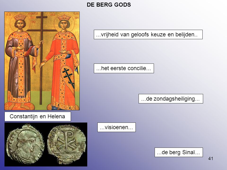 41 DE BERG GODS...de zondagsheiliging......visioenen......de berg Sinaï......het eerste concilie......vrijheid van geloofs keuze en belijden.. Constan