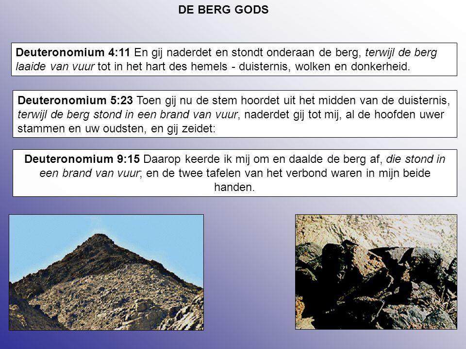 45 DE BERG GODS Deuteronomium 4:11 En gij naderdet en stondt onderaan de berg, terwijl de berg laaide van vuur tot in het hart des hemels - duisternis