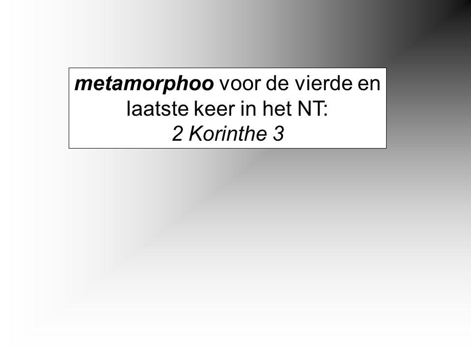 metamorphoo voor de vierde en laatste keer in het NT: 2 Korinthe 3