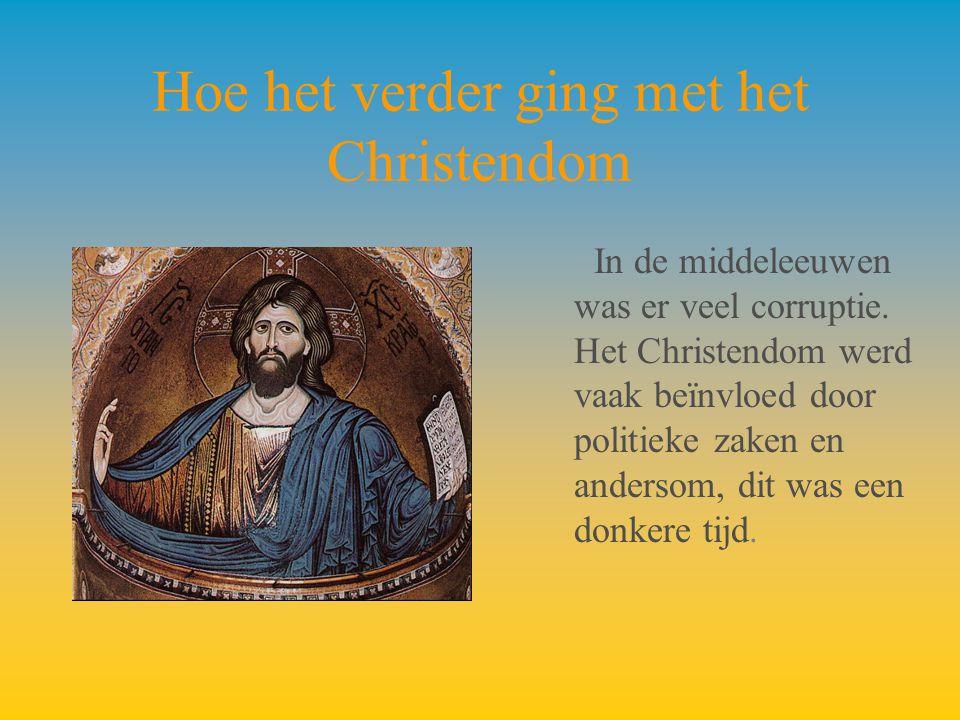Hoe het verder ging met het Christendom In de middeleeuwen was er veel corruptie. Het Christendom werd vaak beïnvloed door politieke zaken en andersom