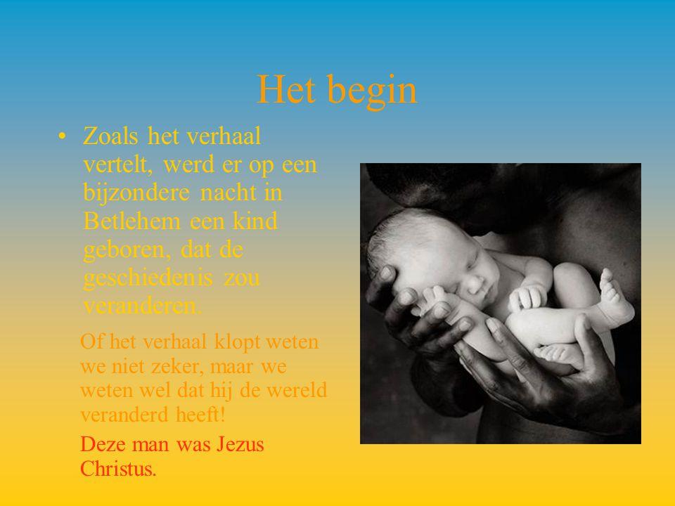 Het begin Zoals het verhaal vertelt, werd er op een bijzondere nacht in Betlehem een kind geboren, dat de geschiedenis zou veranderen. Of het verhaal