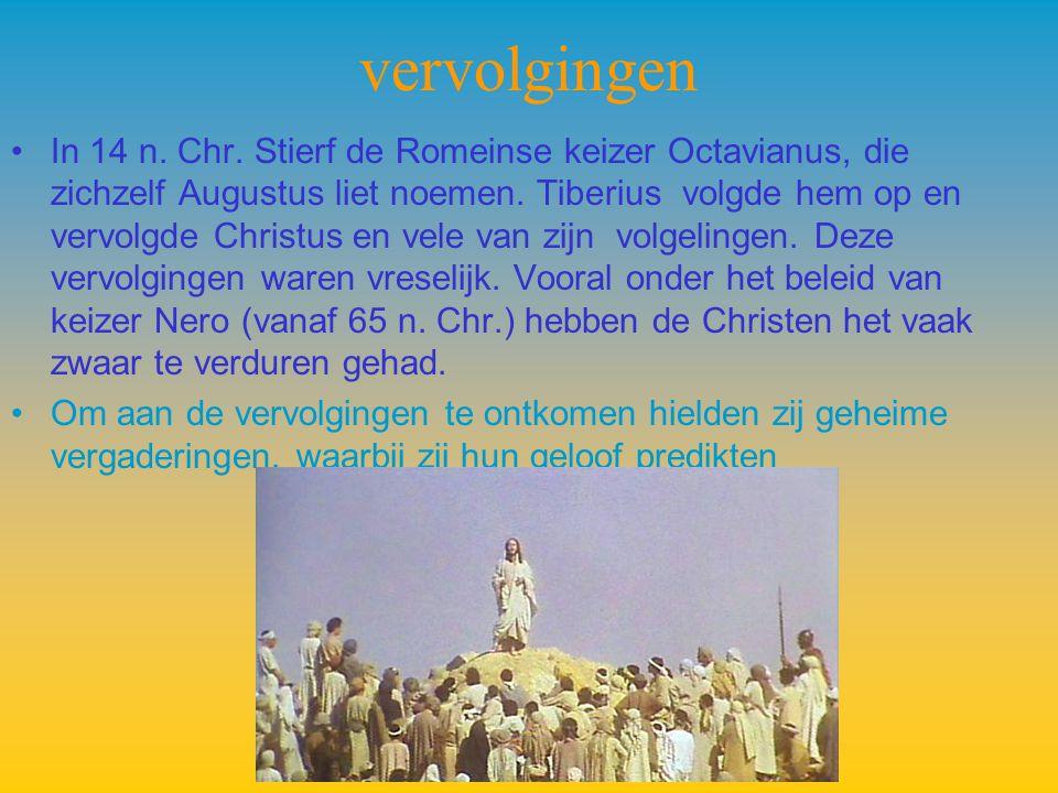vervolgingen In 14 n. Chr. Stierf de Romeinse keizer Octavianus, die zichzelf Augustus liet noemen. T iberius volgde hem op en vervolgde Christus en v