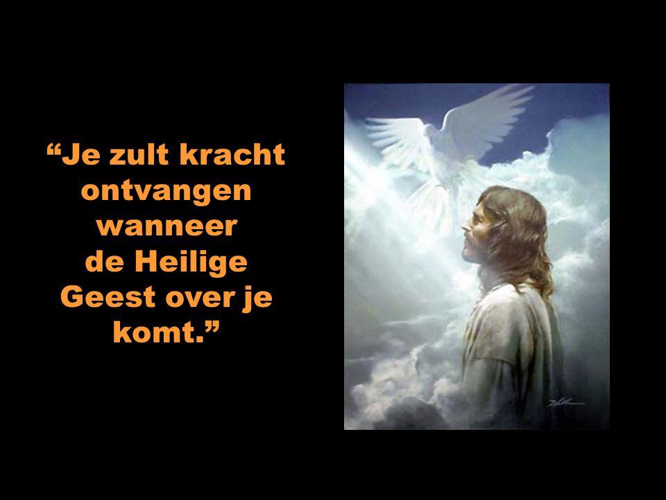 """""""Je zult kracht ontvangen wanneer de Heilige Geest over je komt."""""""