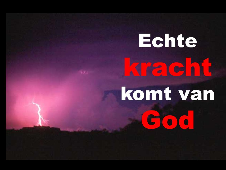 Echte kracht komt van God