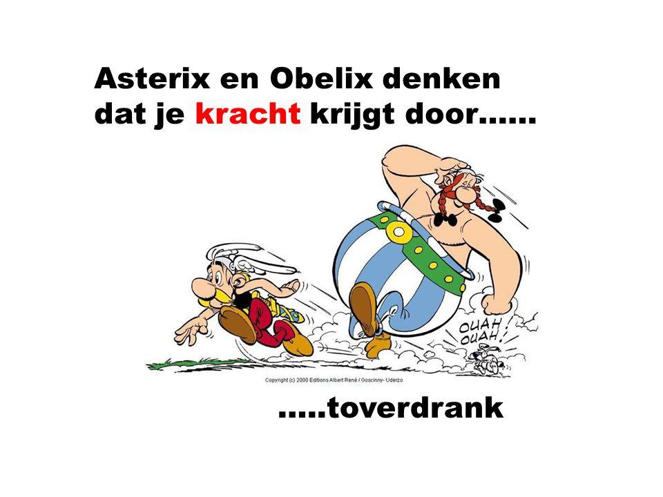 Asterix en Obelix denken dat je kracht krijgt door…… …..toverdrank