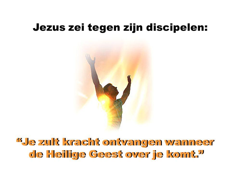 """Jezus zei tegen zijn discipelen: """"Je zult kracht ontvangen wanneer de Heilige Geest over je komt."""" """"Je zult kracht ontvangen wanneer de Heilige Geest"""