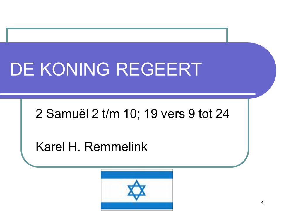 1 DE KONING REGEERT 2 Samuël 2 t/m 10; 19 vers 9 tot 24 Karel H. Remmelink