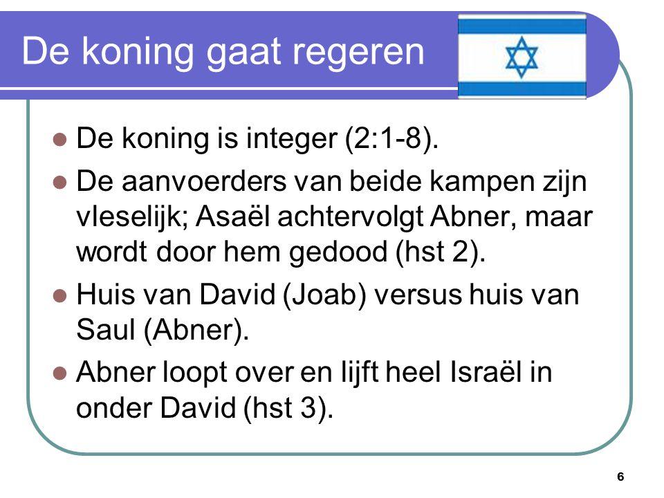 7 De koning regeert (1) Het volk zalft David tot koning (hst 5).