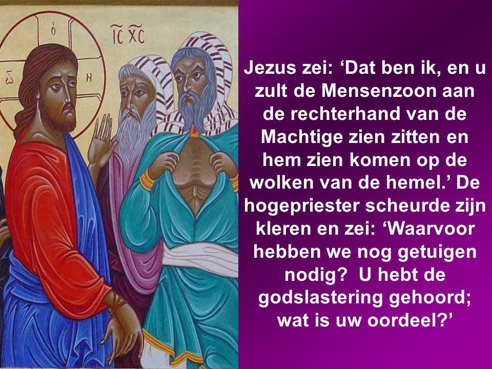 Toen vroeg de hogepriester hem: 'Bent u de messias, de Zoon van de Gezegende?'