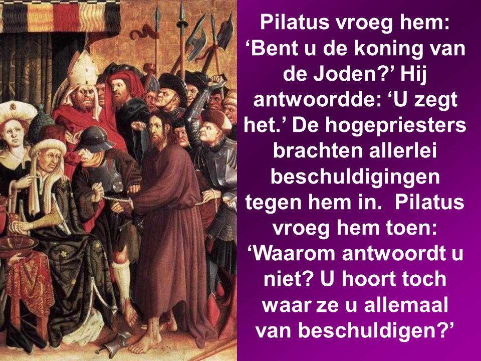 's Ochtends in alle vroegte kwamen de hogepriesters, de oudsten en de schriftgeleerden en het hele Sanhedrin in vergadering bijeen. Na Jezus geboeid t