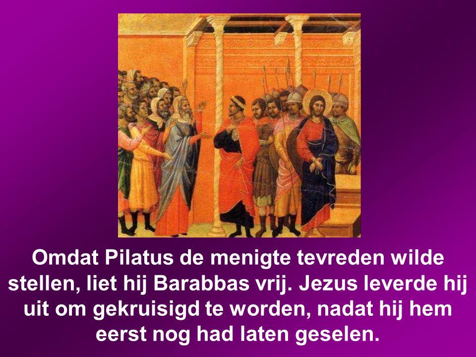 En ze begonnen weer te schreeuwen. 'Kruisig hem!' riepen ze. Pilatus vroeg: 'Wat heeft hij dan misdaan?' Maar ze schreeuwden nog harder: 'Kruisig hem!