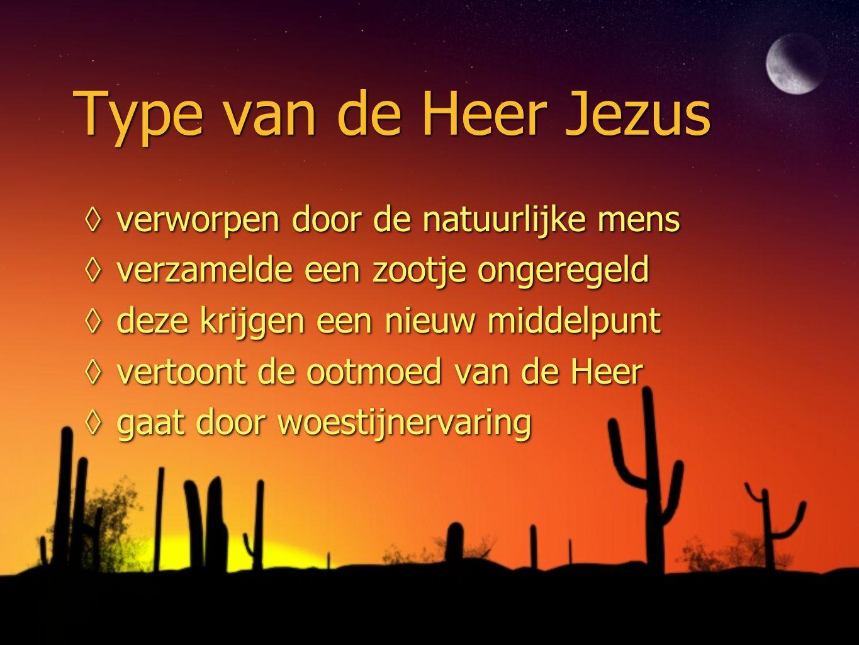 Type van de Heer Jezus ◊verworpen door de natuurlijke mens ◊verzamelde een zootje ongeregeld ◊deze krijgen een nieuw middelpunt ◊vertoont de ootmoed v