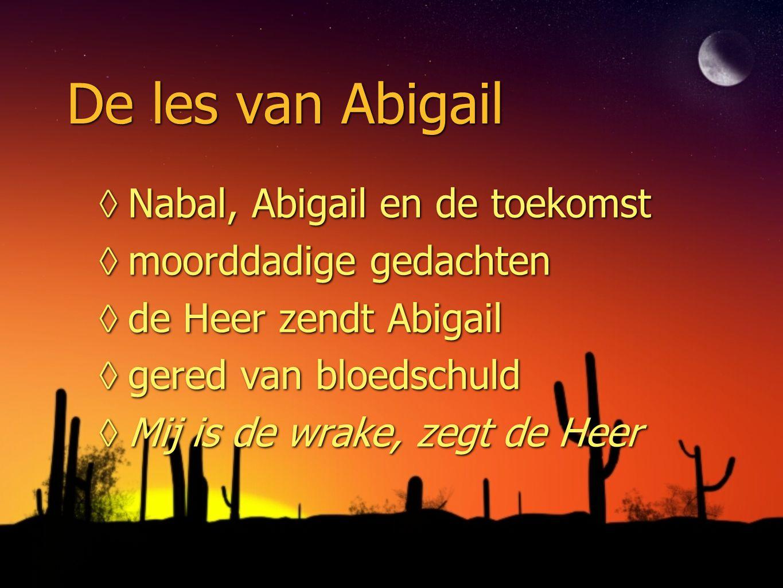 De les van Abigail ◊Nabal, Abigail en de toekomst ◊moorddadige gedachten ◊de Heer zendt Abigail ◊gered van bloedschuld ◊Mij is de wrake, zegt de Heer