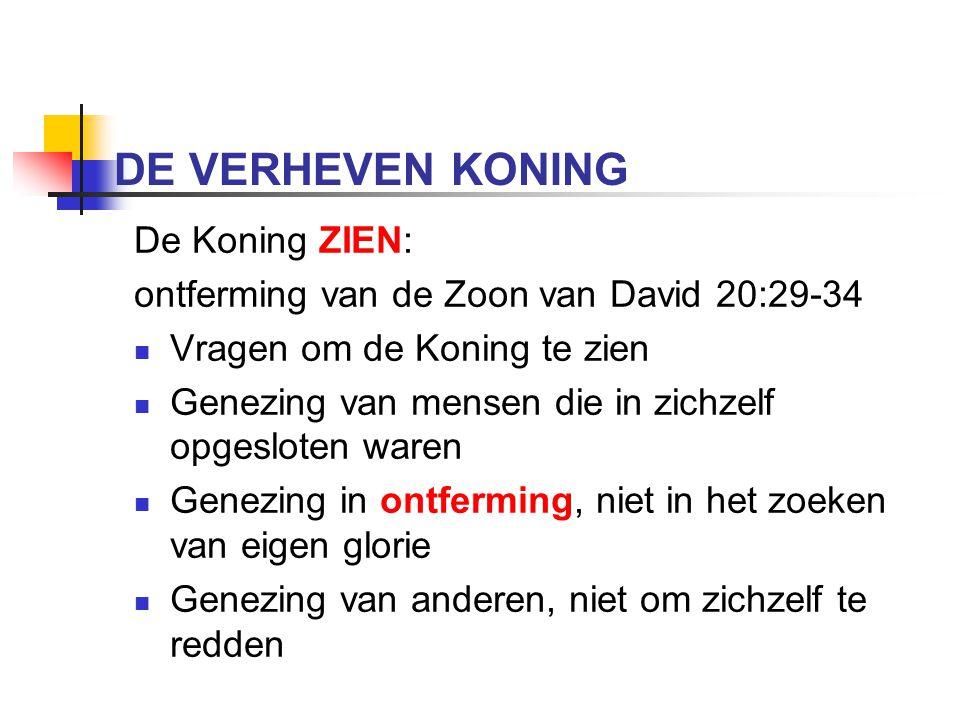 DE VERHEVEN KONING De Koning PRIJZEN: lofprijzing voor de Zoon van David 21:1-11 - De HEER heeft ze nodig 21:3 - Zelfopenbaring met majesteit - Zelfopenbaring in zachtmoedigheid - Indrukwekkende majesteit 21:10v.